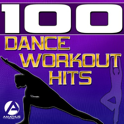 100 Dance Workout Hits - Techno, Electro, House, Trance Exercise & Aerobics Music
