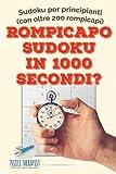 Scarica Libro Rompicapo Sudoku in 1000 secondi Sudoku per principianti con oltre 200 rompicapi (PDF,EPUB,MOBI) Online Italiano Gratis