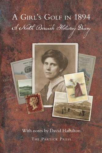A Girl's Golf in  1894: A North Berwick Holiday Diary por David Hamilton