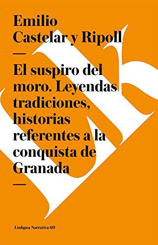 Suspiro del Moro. Leyendas Tradiciones, Historias Referentes a la Conquista de Granada Cover Image