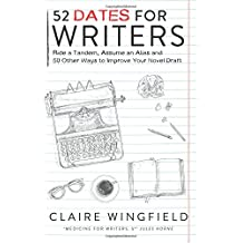 52 Dates for Writers: Ride a Tandem, Assume an Alias and 50 Other Ways to Improve Your Novel Draft