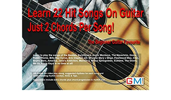 Learn 22 Hit Songs On Guitar Just 2 Chords Per Song!: The Beginner ...