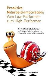 Proaktive Mitarbeitermotivation: Vom Low-Performer zum High-Performer: Der Best Practice Ratgeber zur nachhaltigen Motivationssteigerung in Teams