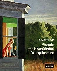 Historia medioambiental de la arquitectura par Eduardo Prieto
