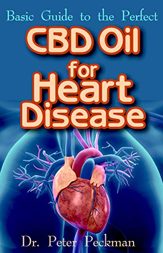 Basic Guide to the Perfect CBD Oil for Heart Disease: All you need to know about how CBD oil can totally cure Heart disease (English Edition)
