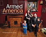 Armed America: Portraits of Gun Owners in Their Homes by Kyle Cassidy (2007-06-26)