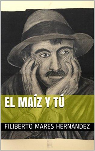 El maíz y tú por Filiberto Mares Hernández
