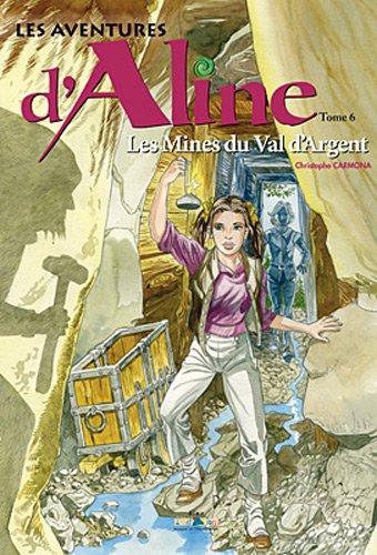 Les aventures d'Aline, Tome 6 : Les mines du Val d'Argent