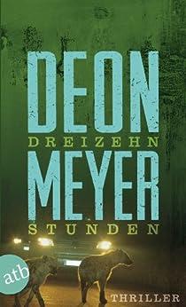 Dreizehn Stunden: Kriminalroman (Benny Griessel Romane 2) von [Meyer, Deon]