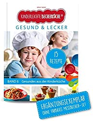 Kinderleichte Becherküche - Gesund & Lecker (Band 6): ERGÄNZUNGSEXEMPLAR (ohne 5-teiliges Messbecher-Set), mit 15 Rezepten für die bewusste Ernährung, Original aus