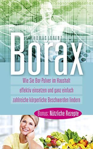 Borax: Wie Sie Bor Pulver im Haushalt effektiv einsetzen und ganz einfach zahlreiche körperliche Beschwerden lindern -