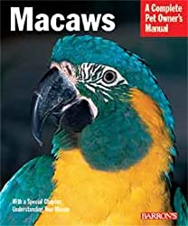 Macaws: A Complete Pet Owner's Manual