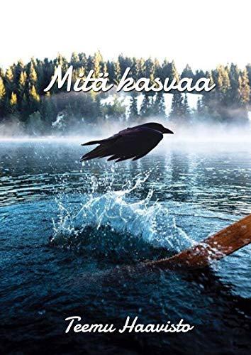 Mitä kasvaa (Finnish Edition) por Teemu  Haavisto