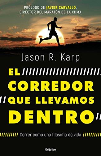 El Corredor Que Llevamos Dentro / The Inner Runner por Jason R. Karp