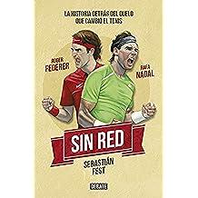 Sin red: Nadal, Federer y la historia detrás del duelo que cambió el tenis