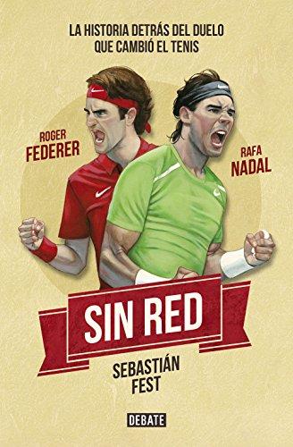 Sin red: Nadal, Federer y la historia detrás del duelo que cambió el tenis por Sebatián Antonio Fest