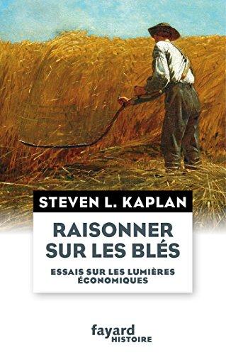 Raisonner sur les blés: Essais sur les lumières économiques par Steven L. Kaplan