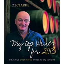 Oz Clarke My Top Wines for 2013: Delicious, good value wines to try tonight by Clarke, Oz (2012) Paperback