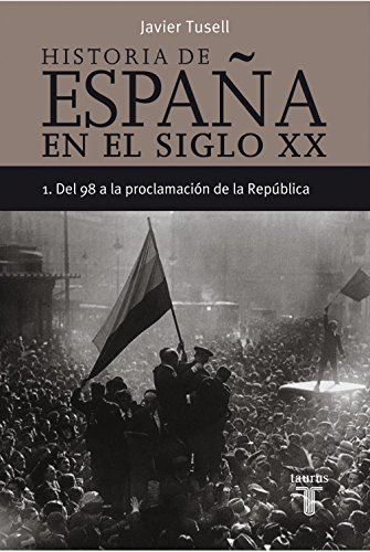 Historia de España en el siglo XX - 1: Del 98 a la proclamación de la República por Javier Tusell