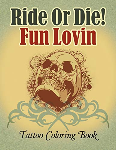 Ride or die! fun lovin: tattoo coloring book