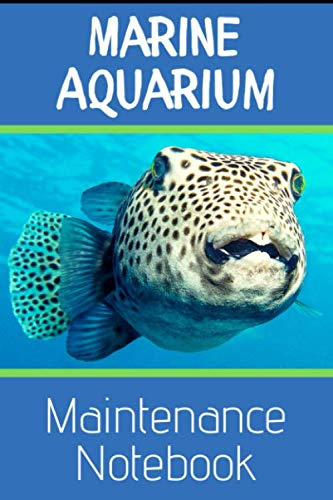 Marine Aquarium Maintenance Notebook: Customized Reef Fish Tank Maintenance Record Book. Great For Monitoring Water Parameters, Water Change Schedule, And Breeding Conditions.