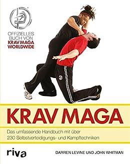 Krav Maga: Das umfassende Handbuch mit über 230 Selbstverteidigungs- und Kampftechniken von [Levine, Darren]