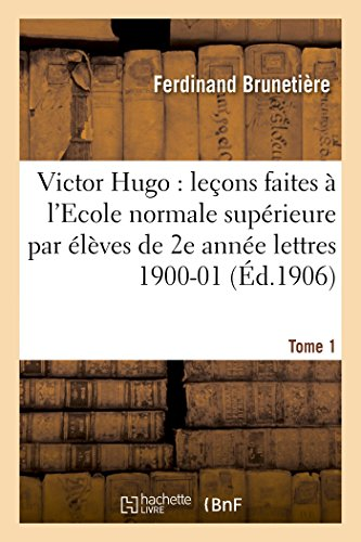 Victor Hugo : leçons faites à l'Ecole normale supérieure élèves de 2e année (lettres), 1900-01 T1