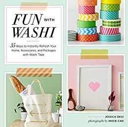 Fun With Washi!: 35 Ways to Instantly Refresh Your Home, Accessories, and Packages with Washi Tape par [Okui, Jessica]