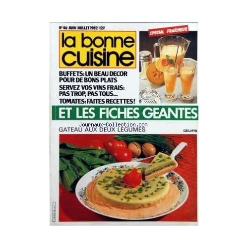 BONNE CUISINE (LA) [No 46] du 01/06/1982 - FICHES GEANTES - BUFFETS - SERVEZ VOS VINS FRAIS - TOMATES - RECETTES - GATEAU AUX DEUX LEGUMES - LA NORMANDIE - LE MANOIR D'HASTINGS A BENOUVILLE