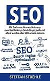 SEO 2017: Mit Suchmaschinenoptimierung zum Top Ranking. Ein Anfängerguide mit allem was Sie über SEO wissen müssen. (SEO, Suchmaschinenoptimierung, Online Marketing)