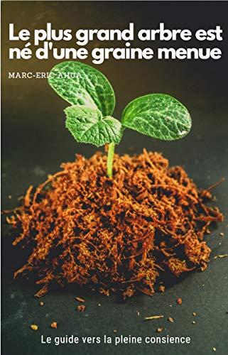 Couverture du livre Le plus grand arbre est né d'une graine menue: Le guide vers la pleine conscience (Du gland au chêne t. 1)