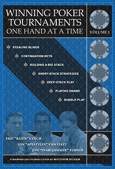 Winning Poker Tournaments One Hand at a Time Volume I (English Edition) von [Lynch, Eric 'Rizen', Jon 'Apestyles' Van Fleet, Jon 'PearlJammer' Turner, Hilger, Matthew]