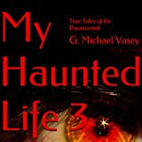 My Haunted Life 3: True Tales of the Paranormal
