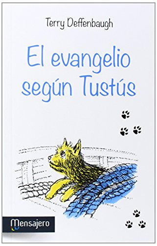 EL EVANGELIO SEGÚN TUSTÚS (Creciendo en la fe) por TERRY DEFFENBAUGH