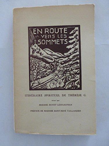 En route vers les sommets : Itinraire spirituel de Thrse G., retrac par Mme Benot Lon-Dufour Marie-Thrse Fourcade. Journal et notes de retraite de Thrse G. Prface de M. Saint-Ren Taillandier