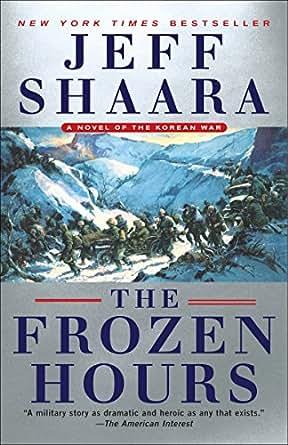 The Frozen Hours: A Novel of the Korean War eBook: Jeff Shaara
