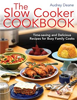 The Slow Cooker Cookbook: Time-Saving Delicious Recipes for Busy Family Cooks by [Deane, Audrey]