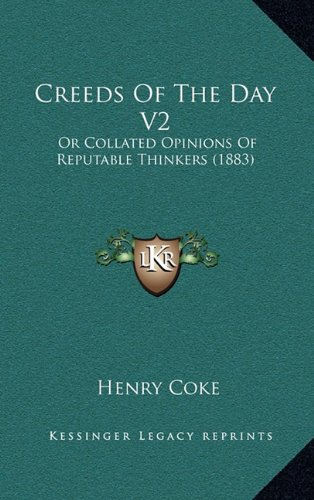 Creeds of the Day V2: Or Collated Opinions of Reputable Thinkers (1883)