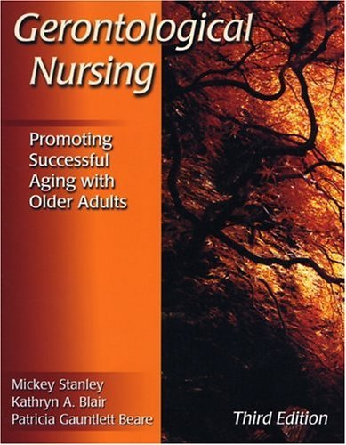 Gerontological Nursing: Promoting Successful Aging with Older Adults by Mickey Stanley RN PhD CS CCRN (2004-09-09)
