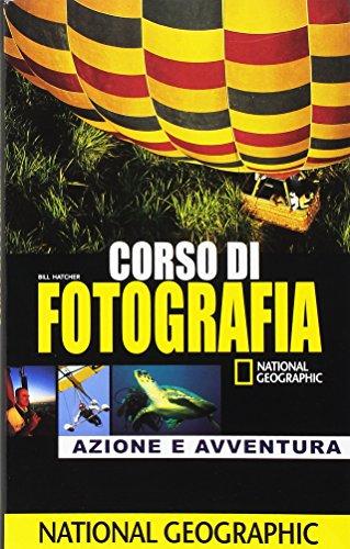 Corso di fotografia. Azione e avventura. Ediz. illustrata