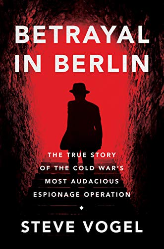 Betrayal in Berlin: The True Story of the Cold War's Most Audacious Espionage Operation (English Edition) -