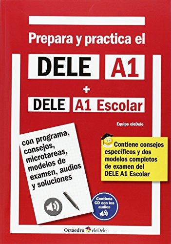 Prepara y practica el DELE A1 + DELE A1  Escolar + CD audios: Con programa, consejos, microtareas, modelos de examen, audios y soluciones (Octaedro eleDele)