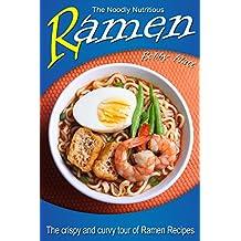 The Noodly Nutritious Ramen Cookbook: The Crispy and Curvy Tour of Ramen Recipes (English Edition)