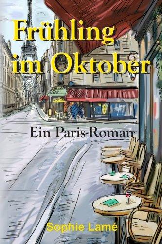 Frühling im Oktober: Ein Paris-Roman
