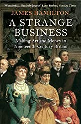 A Strange Business: Making Art and Money in Nineteenth-Century Britain (English Edition)