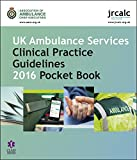 UK Ambulance Services Clinical Practice Guidelines 2016 Pocket Book