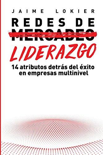 Redes de Liderazgo: 14 atributos detrás del éxito en redes de mercadeo por Jaime Lokier