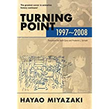 HAYAO MIYAZAKI TURNING POINT 1997-2008 HC (Turning Point: 1997-2008 (hardcover))