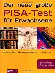 Der neue große Pisa-Test für Erwachsene: Leseverständnis. Naturwissenschaften. Mathematik. 25 umfassende Trainingseinheiten