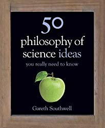 50 Philosophy of Science Ideas You Really Need to Know (50 Ideas You Really Need to Know Series) by Gareth Southwell (2013-09-26)